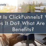 What Is ClickFunnels? What Does It Do? What Are The Benefits? (Updated 2021)