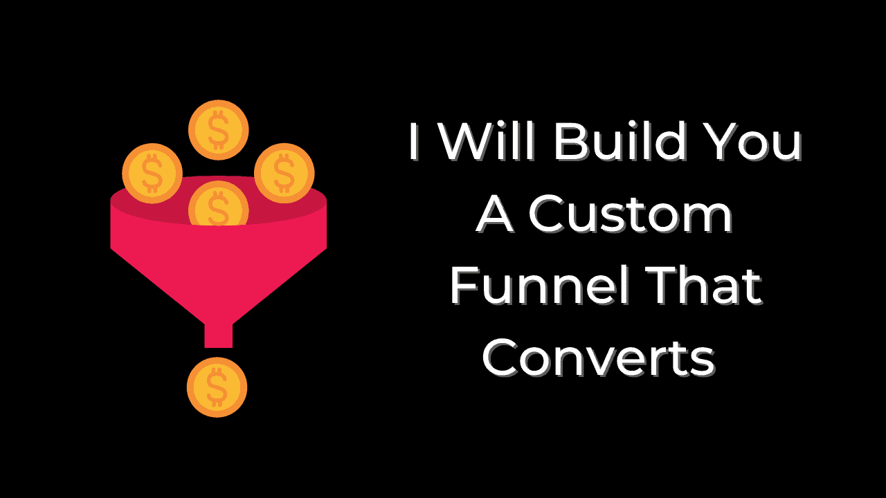 I Will Build You A Custom Funnel That Converts